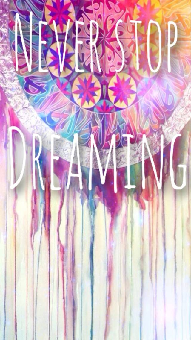 Never Stop Dreaming Wallpaper By Savanna 9b Free On Zedge