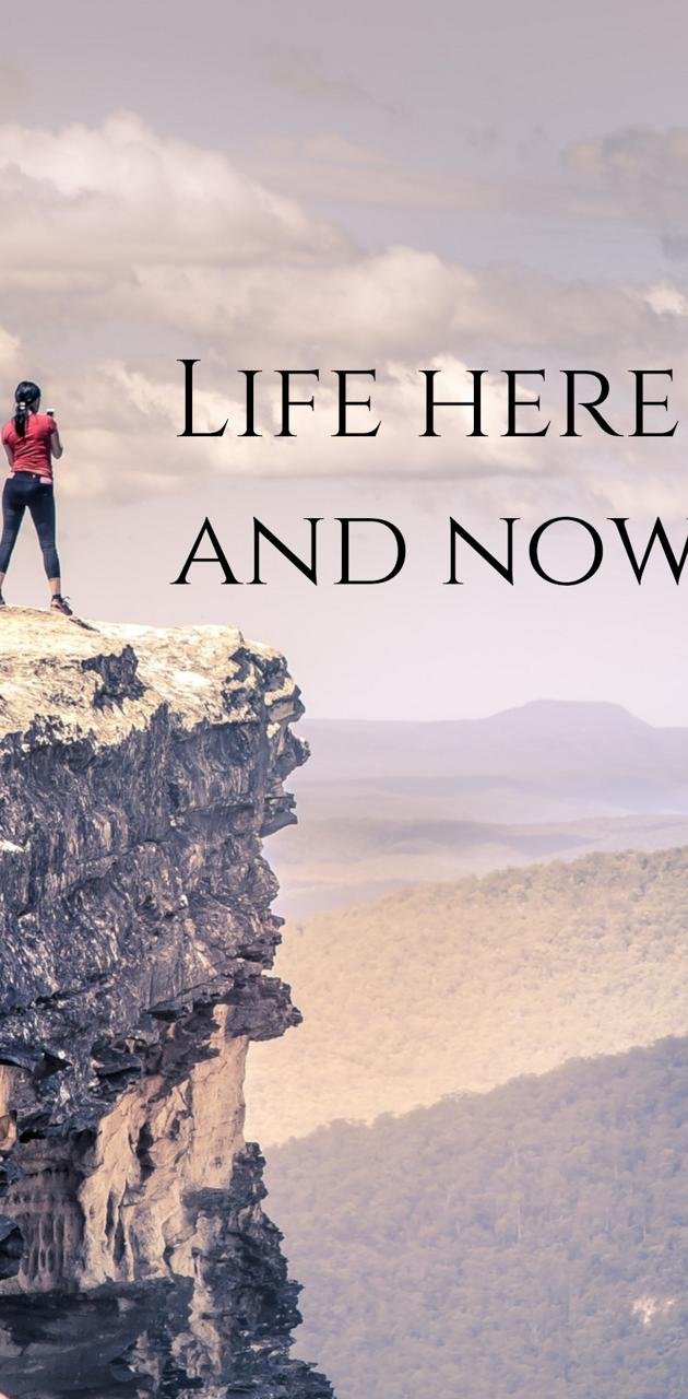 Life here and now