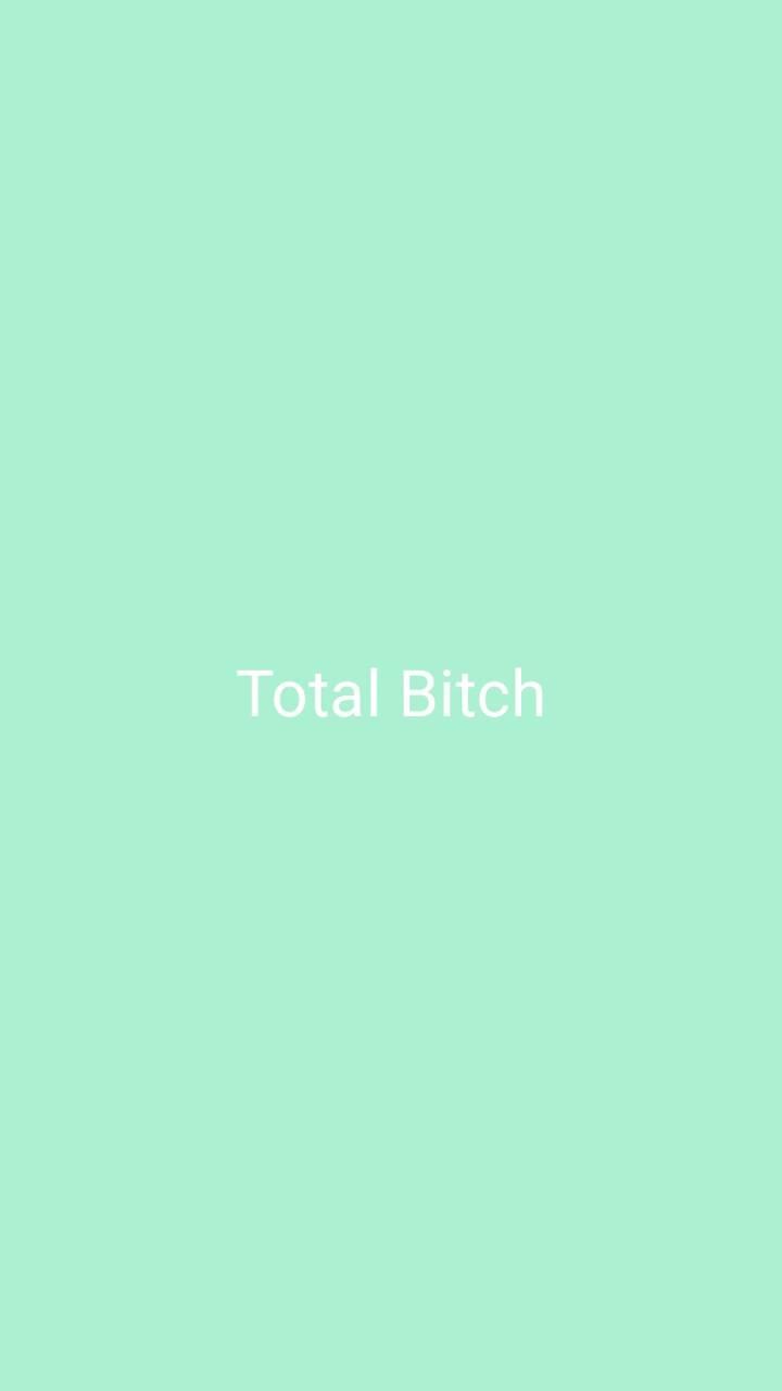 Total b***h