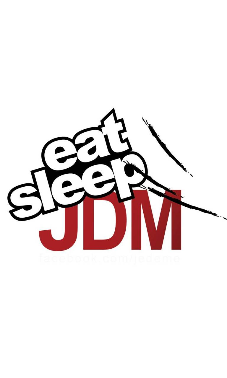 Eat Sleep Jdm Wallpaper By Don Burton