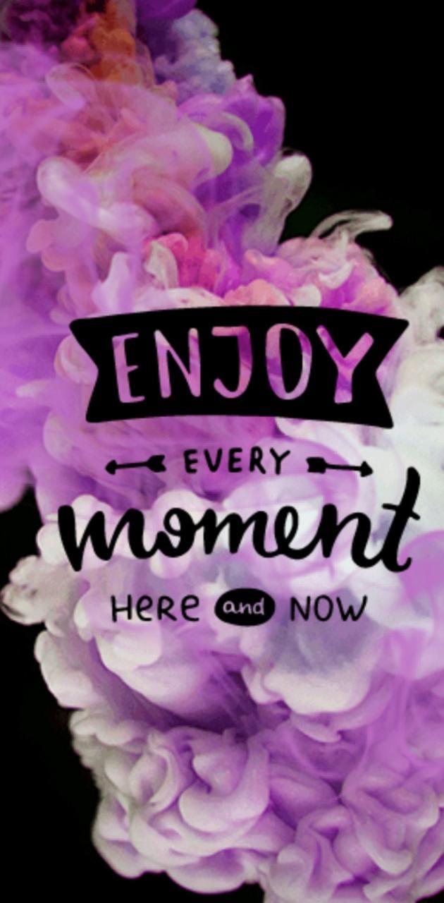 Enjoy moments