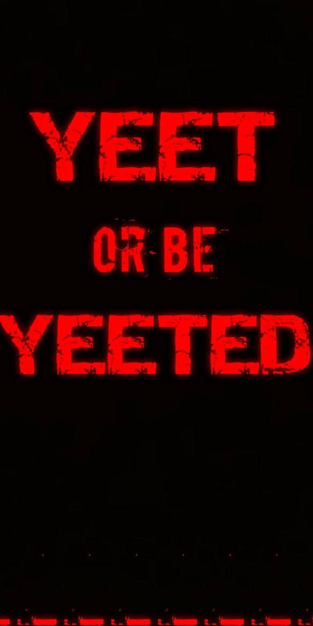 Yeet or be Yeeted