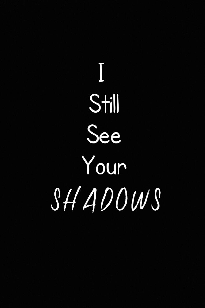 Still seeing Shadows