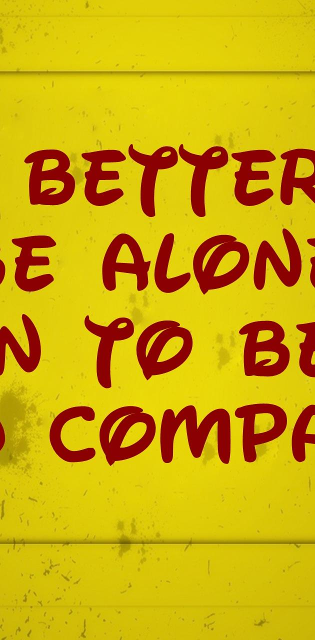 Better To Be Alone