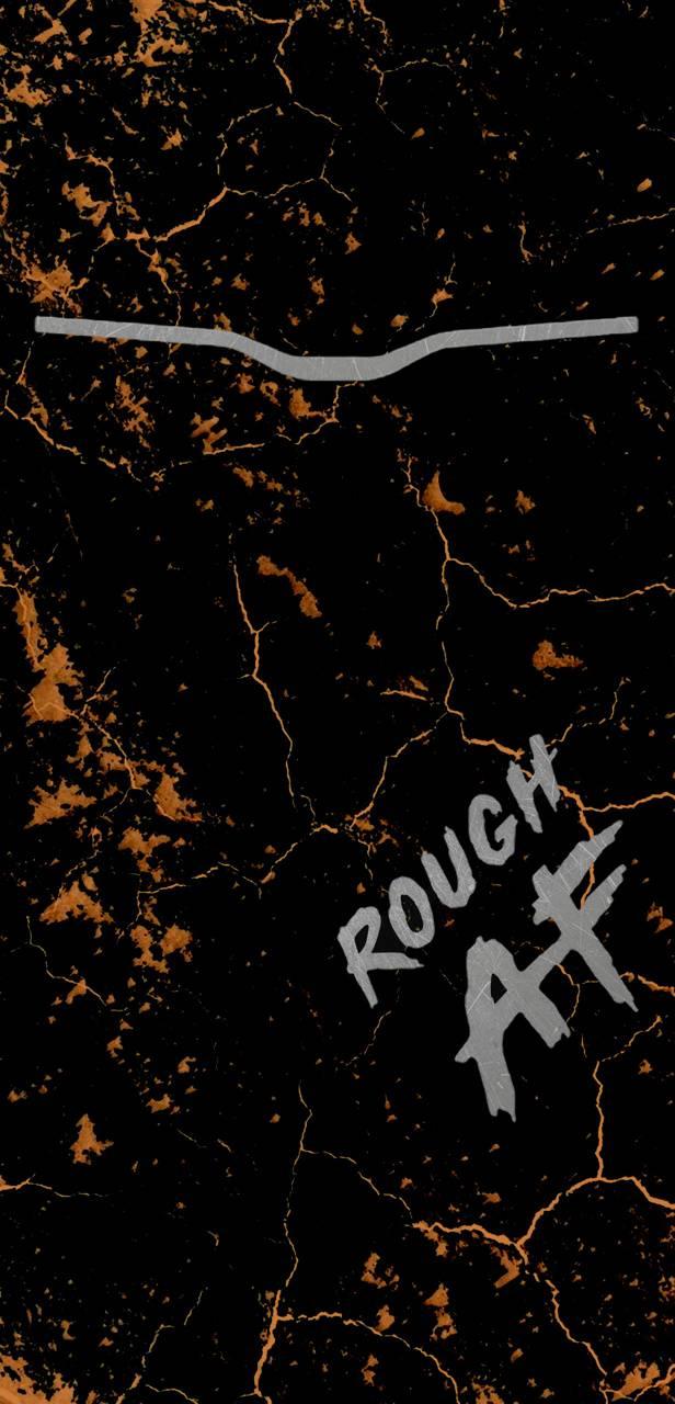 Rough AF