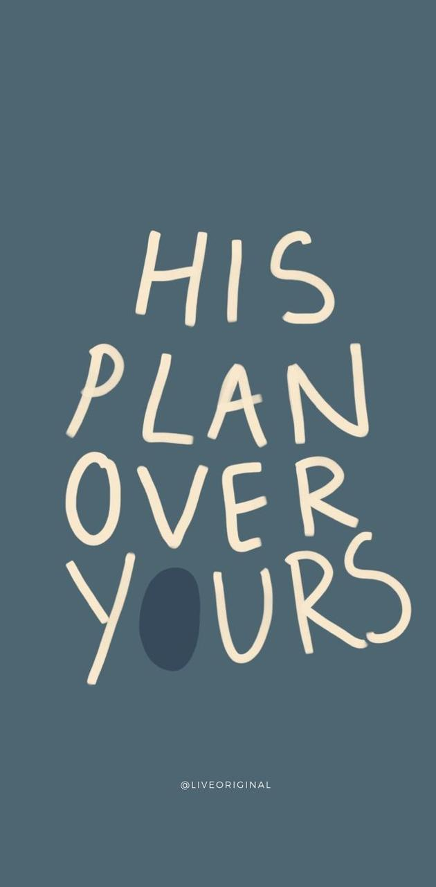 His plan over yours
