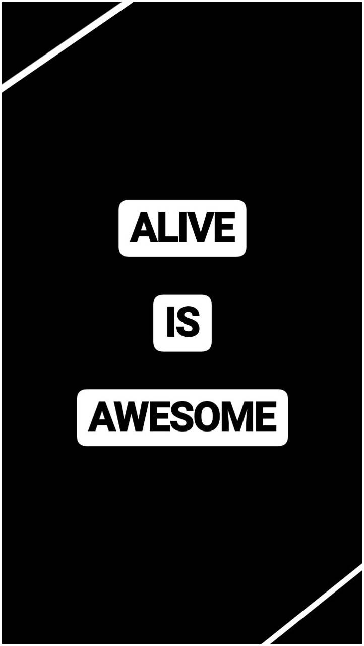 Alive is awesome