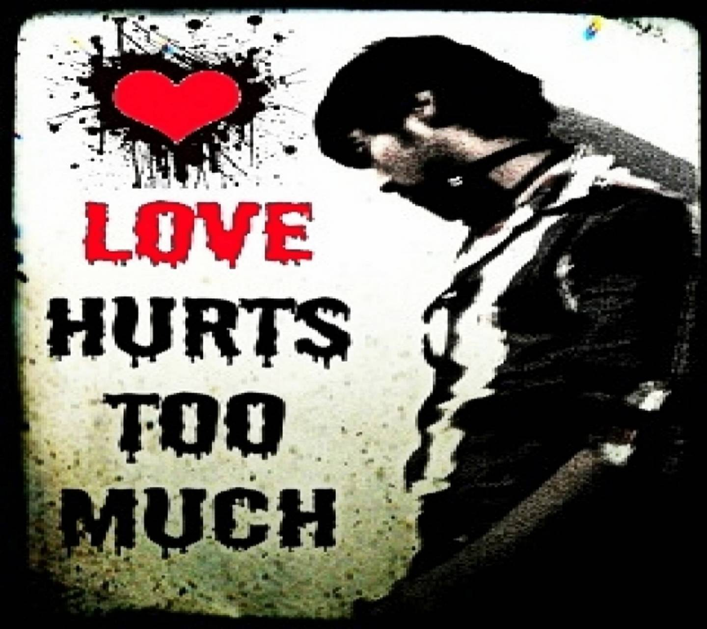 LOVE HURTS TOO MUCH