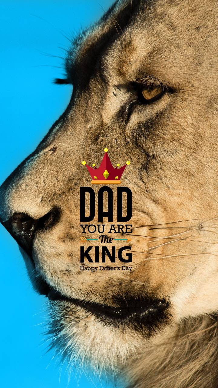 Dad you are King
