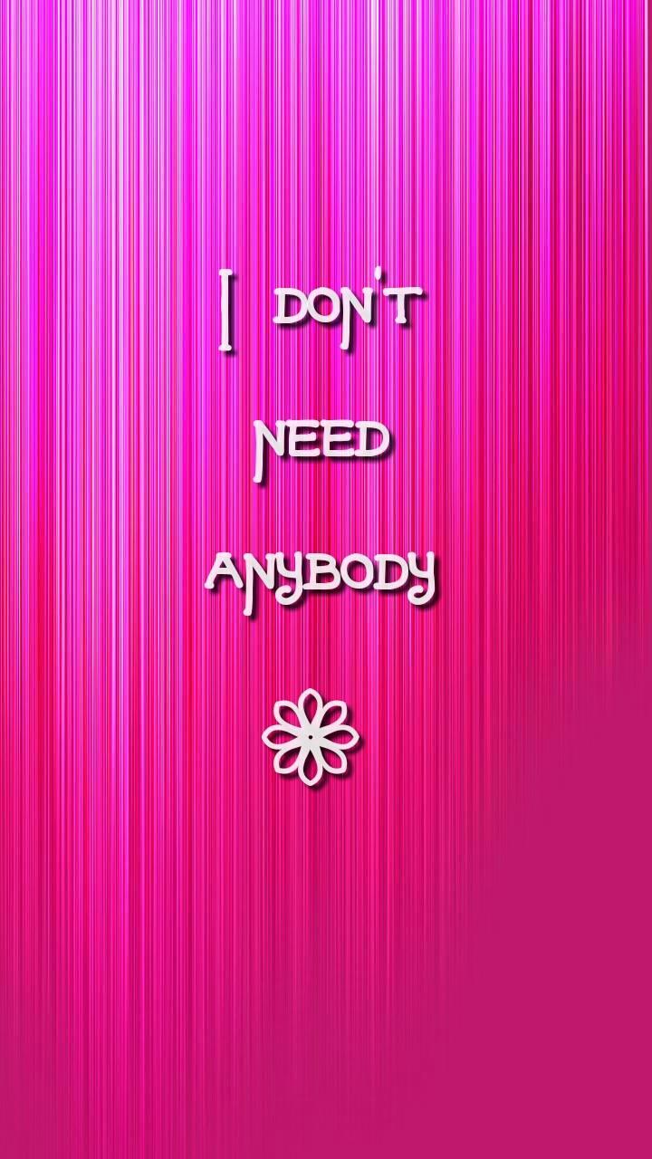Do not need anyone