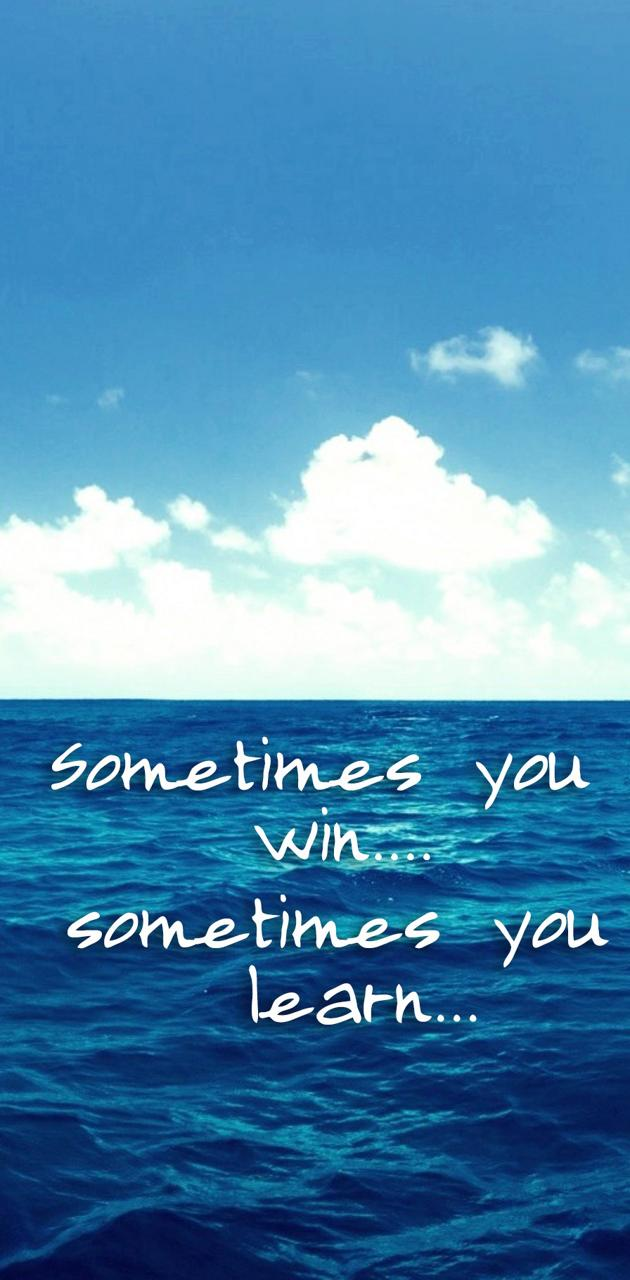 sometimes you win