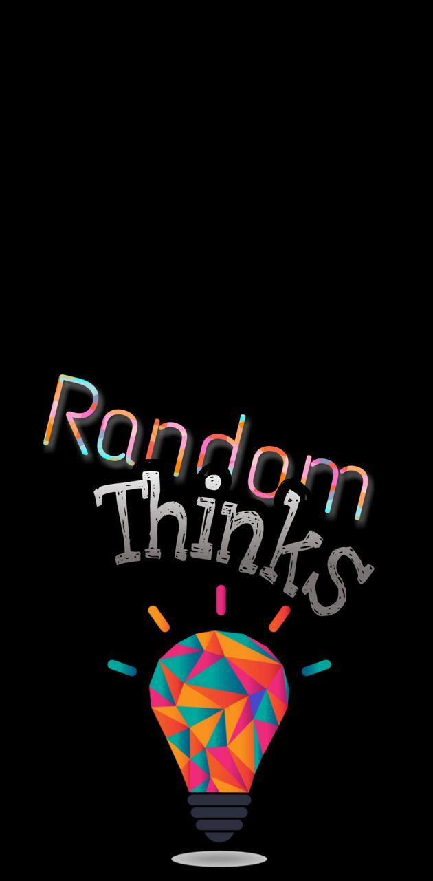 Random Thinks