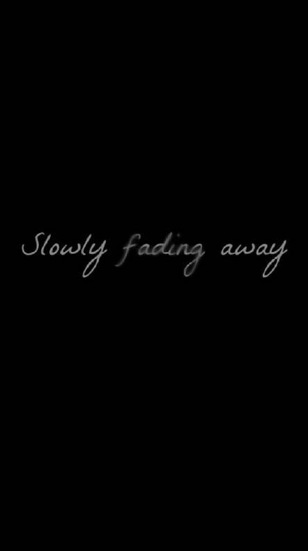 slowly fading away