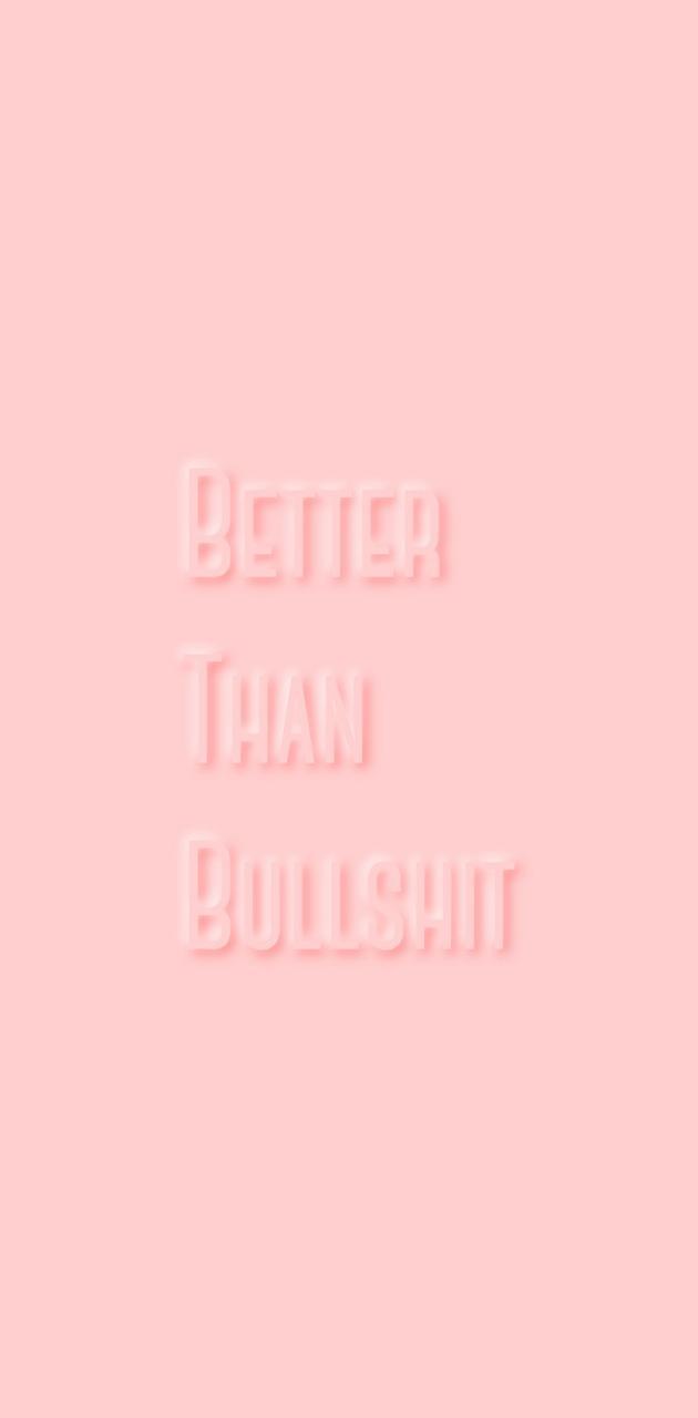Better than b******t
