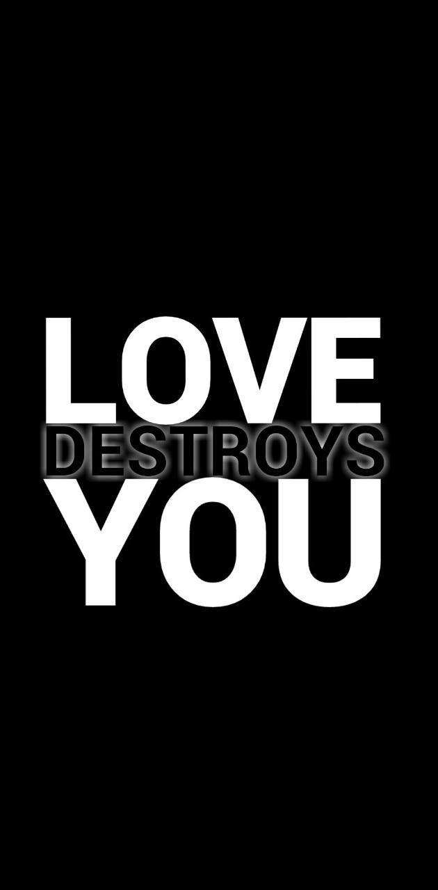 LOVE destroys YOU