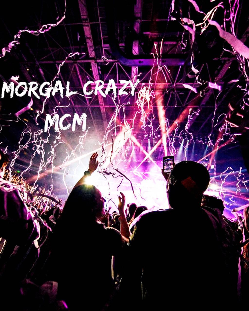 Morgal crazy