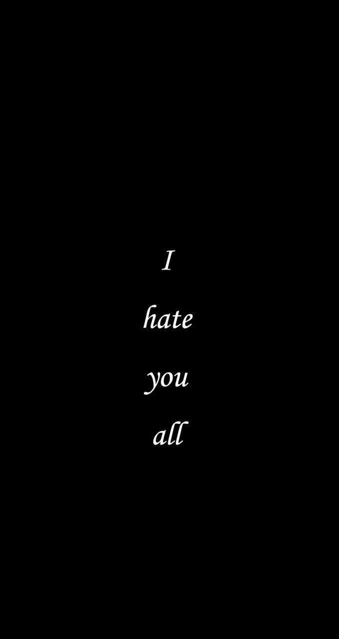 I hate all
