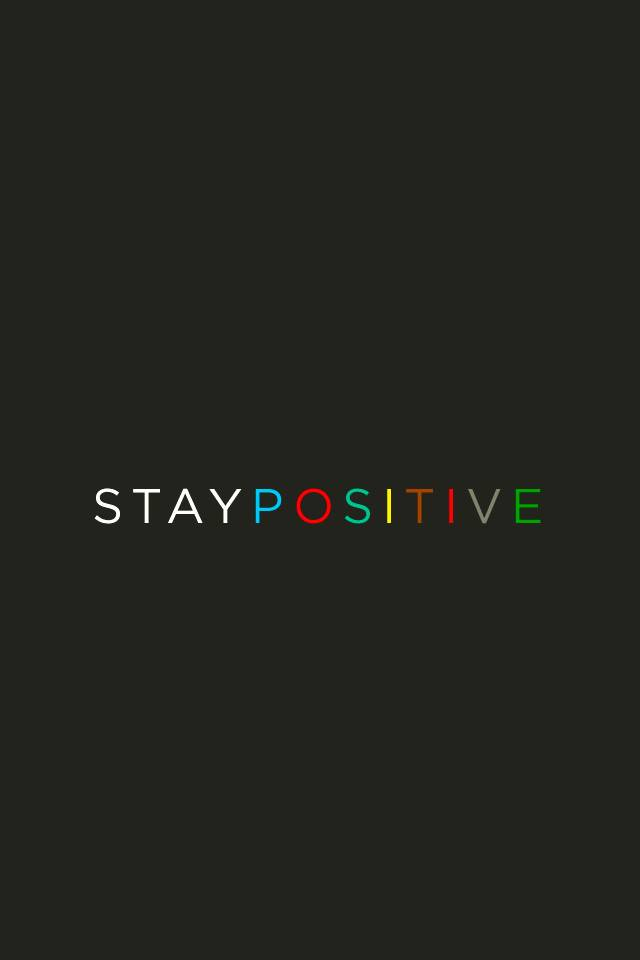 Stay Positive Wallpaper By Dj Ivory 8f Free On Zedge
