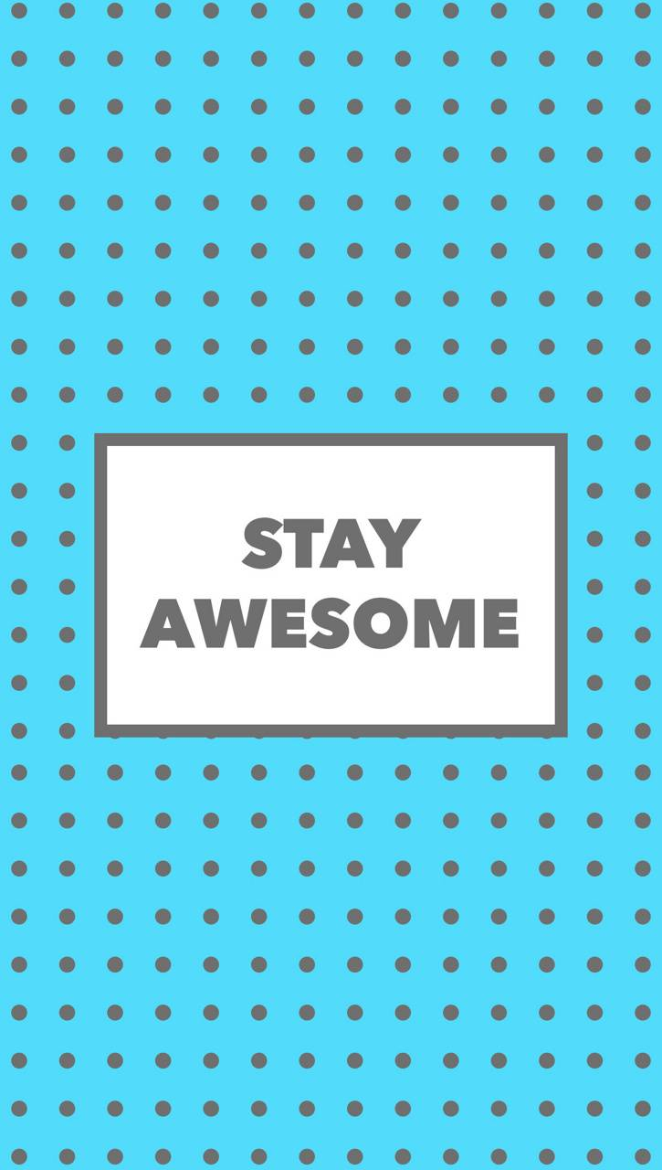 Stay Awsome