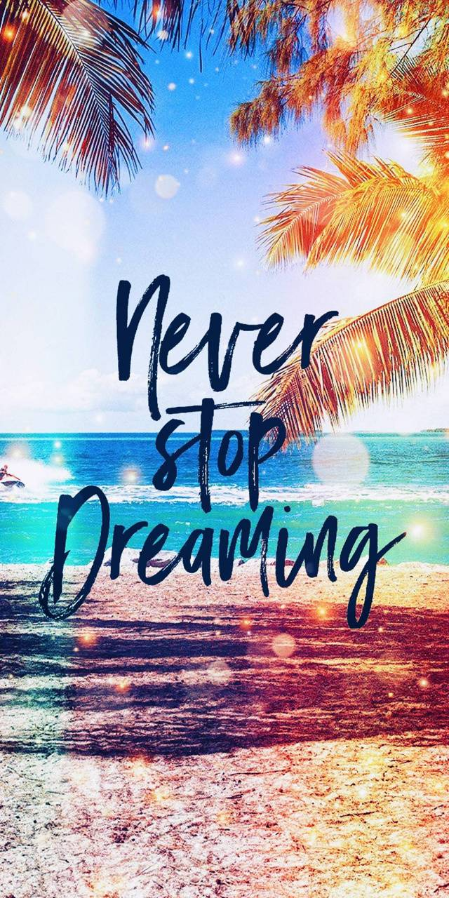 Never Stop Dreaming Wallpaper By Lizziewilson15 D9 Free