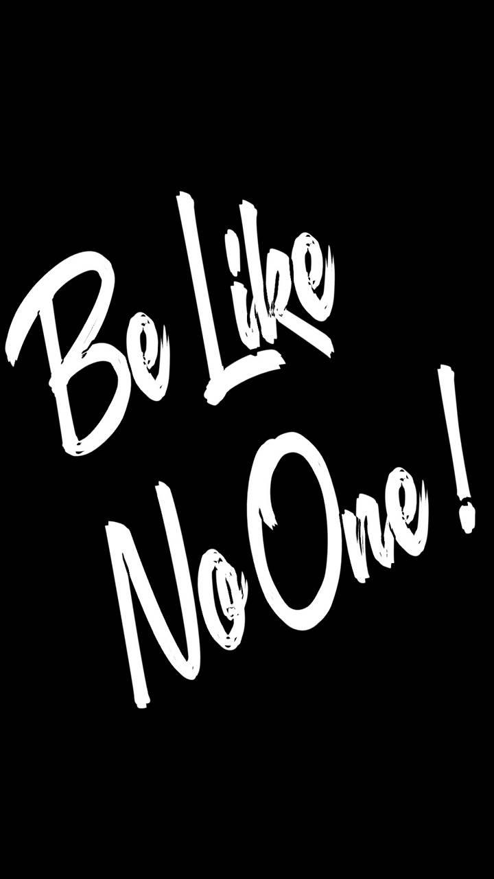 Be like no one