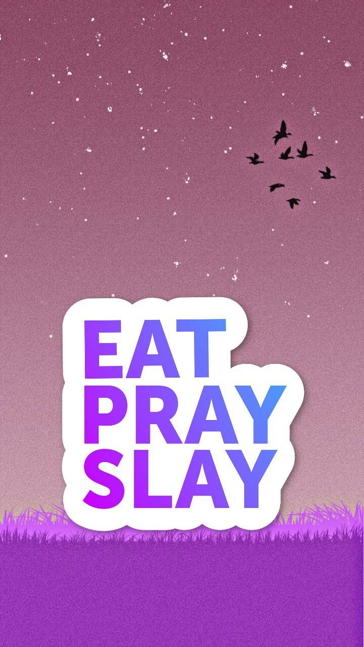Eat pray Slay