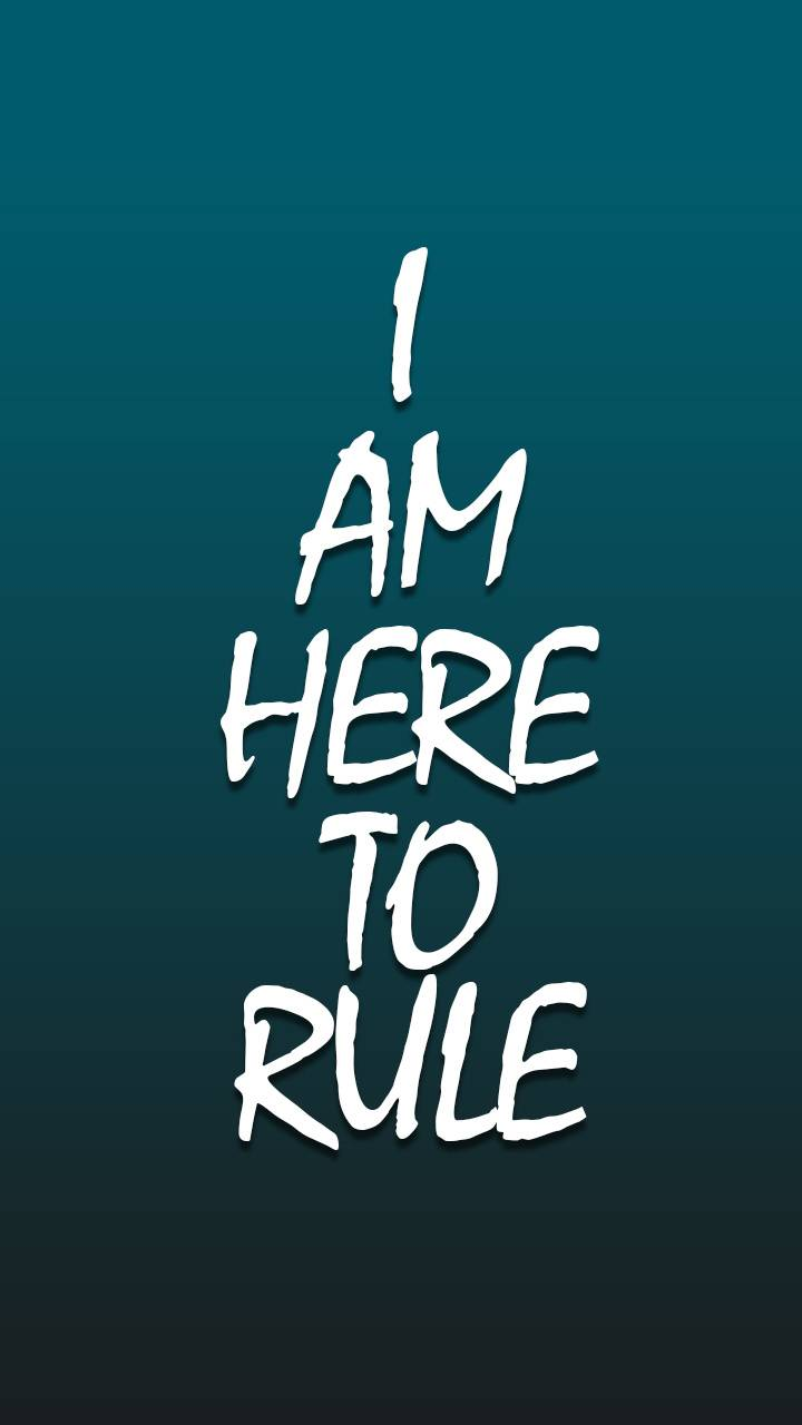 i am here to rule