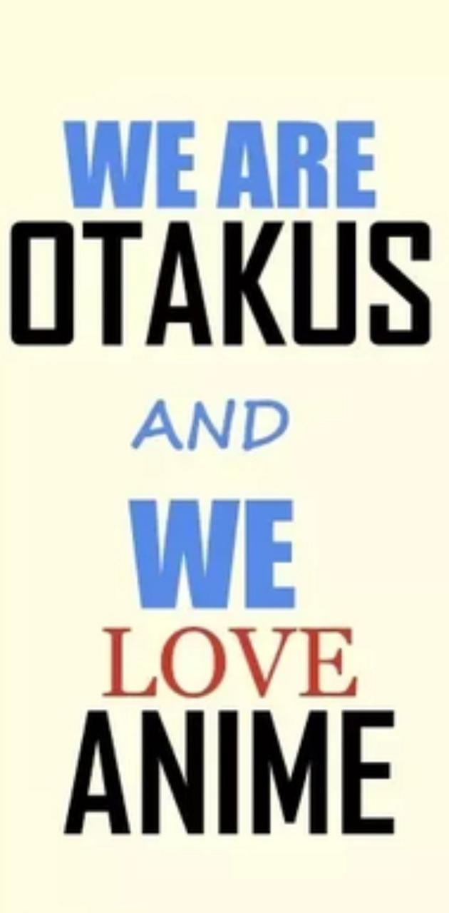 We are otakus