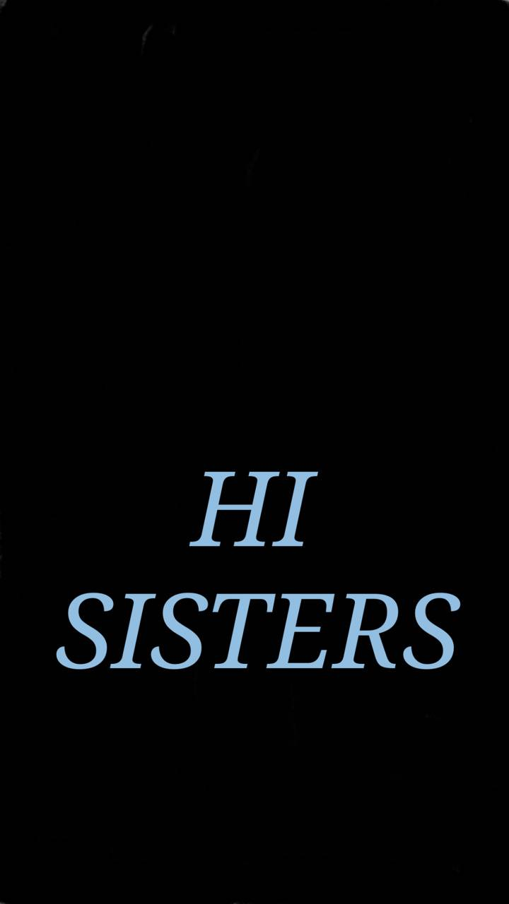 Hi Sisters Wallpaper By Tiffany4242 C6 Free On Zedge