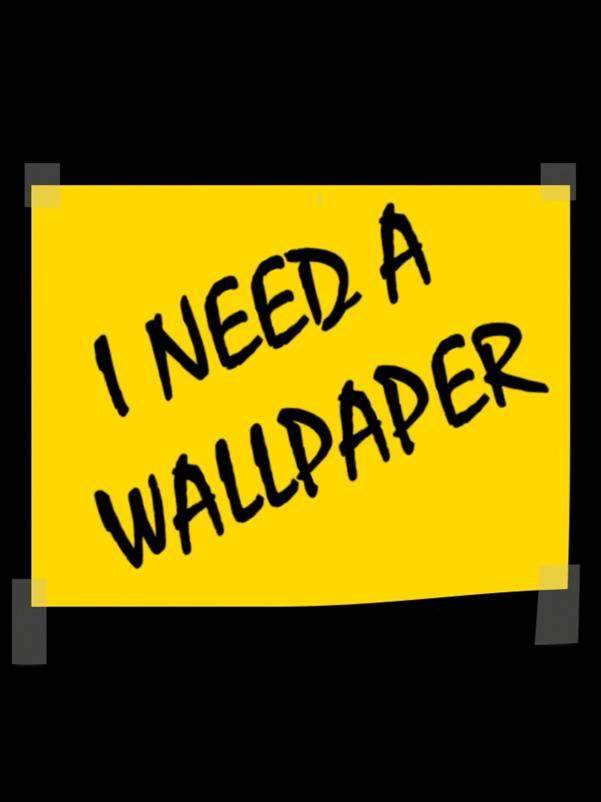 Need A Wallpaper