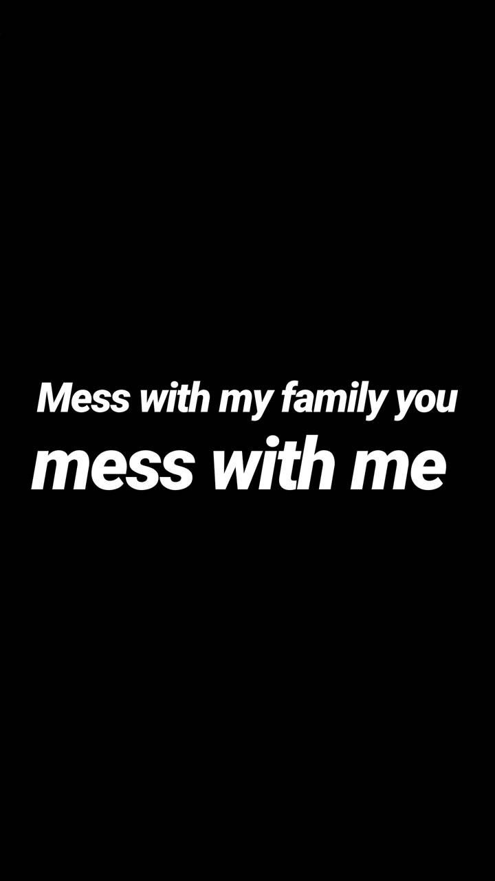 Dont mess with fam