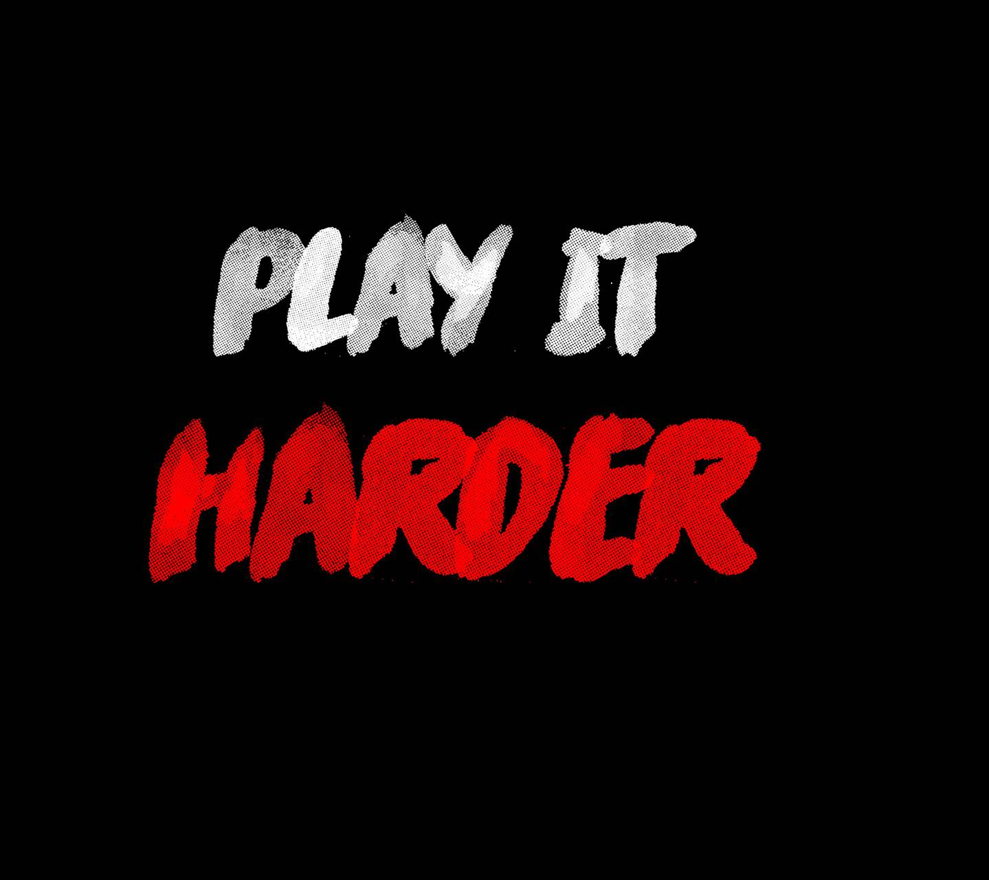 Play it HARDER