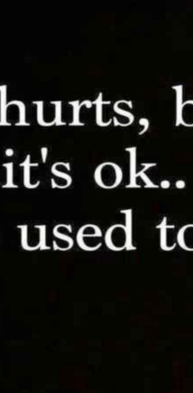 Hurt but use to it