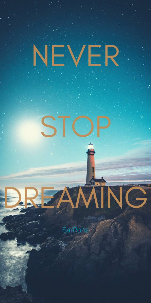 Never Stop Dreaming Wallpaper By Adsarpons Ea Free On Zedge