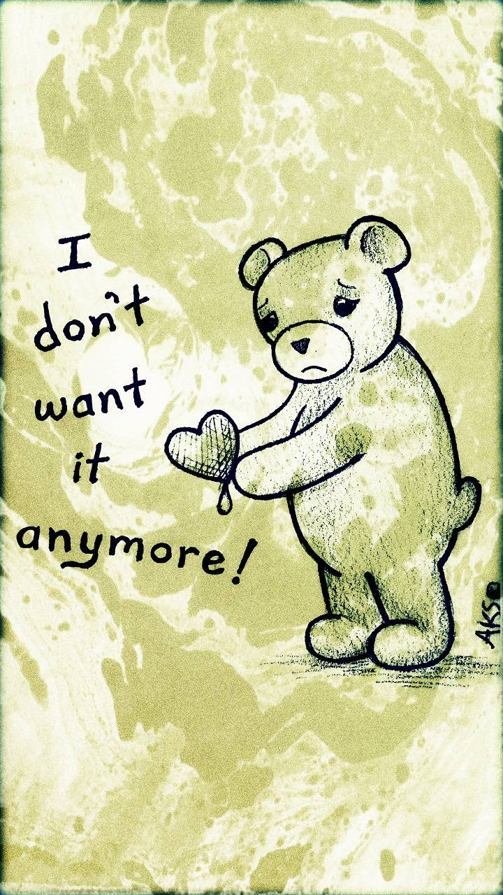 Dont Want It Bear